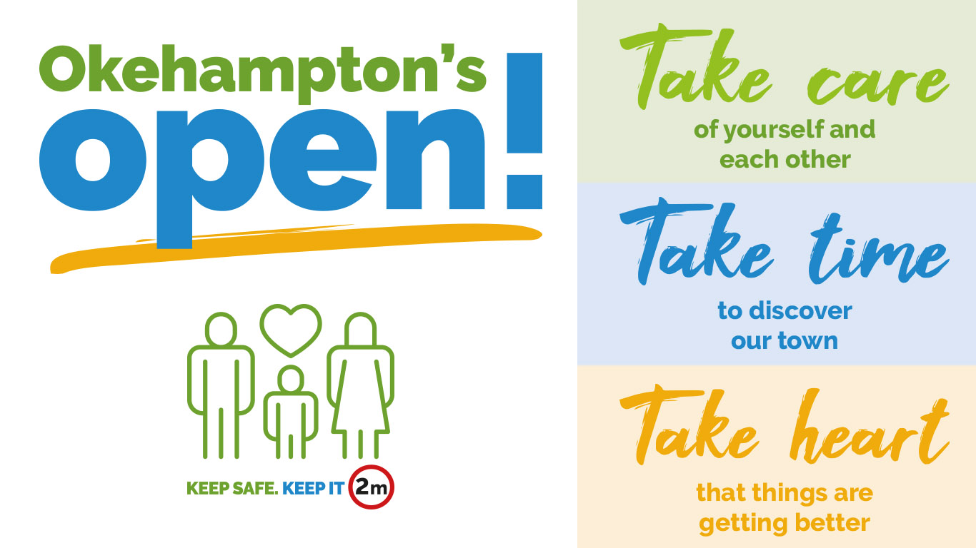 Okehampton's Open! Take care, of yourself and each other, Take time to discover our town, Take heart that things are getting better. Keep Safe, Keep it 2 meters